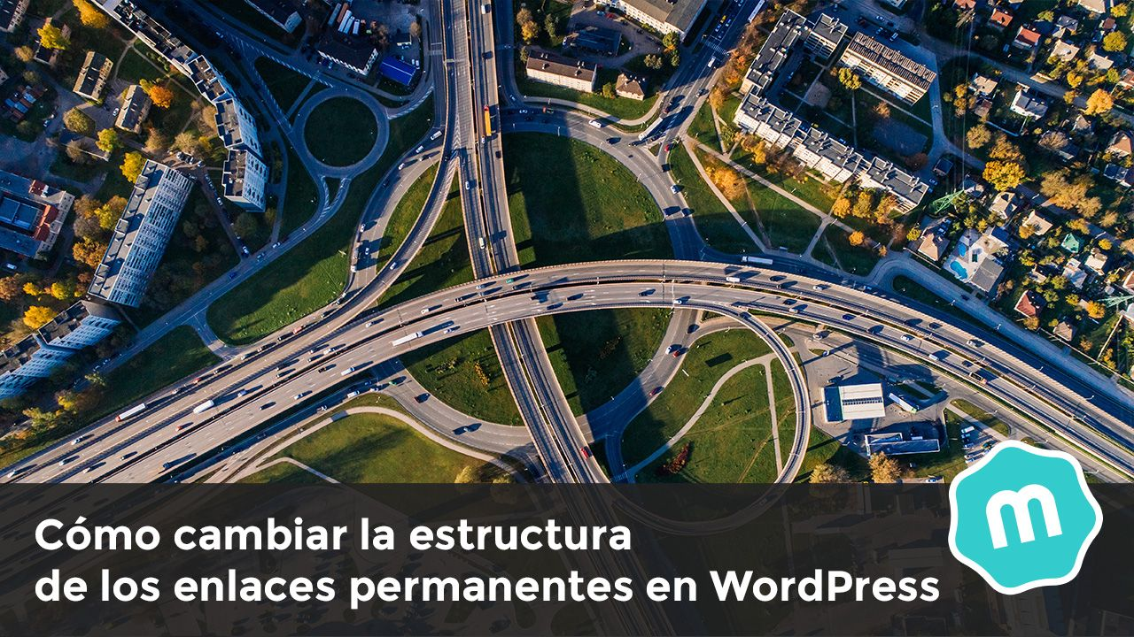 Cómo cambiar la estructura de los enlaces permanentes en WordPress