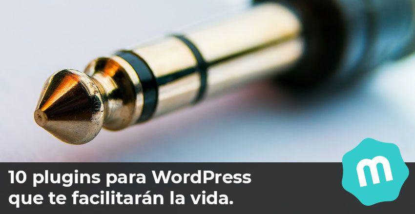 10 plugins para WordPress recomendados que te facilitarán la vida.